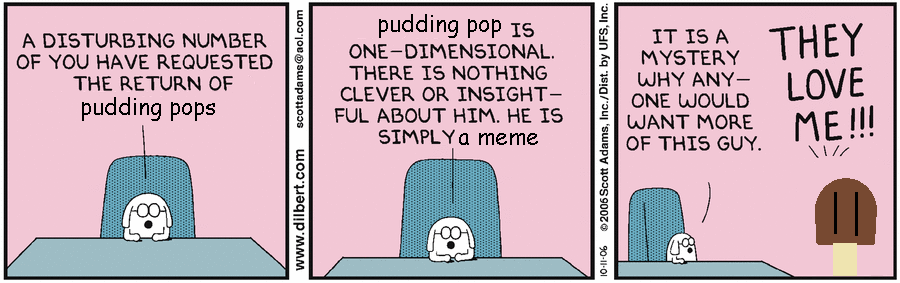 Dilbert stopped making pudding pops